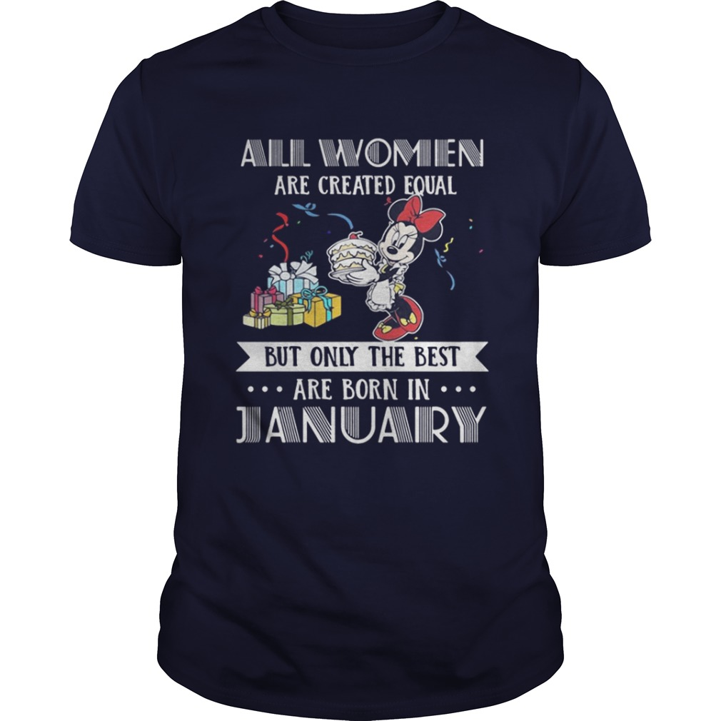 All women are created equal but only the best are born in January Mickey shirt
