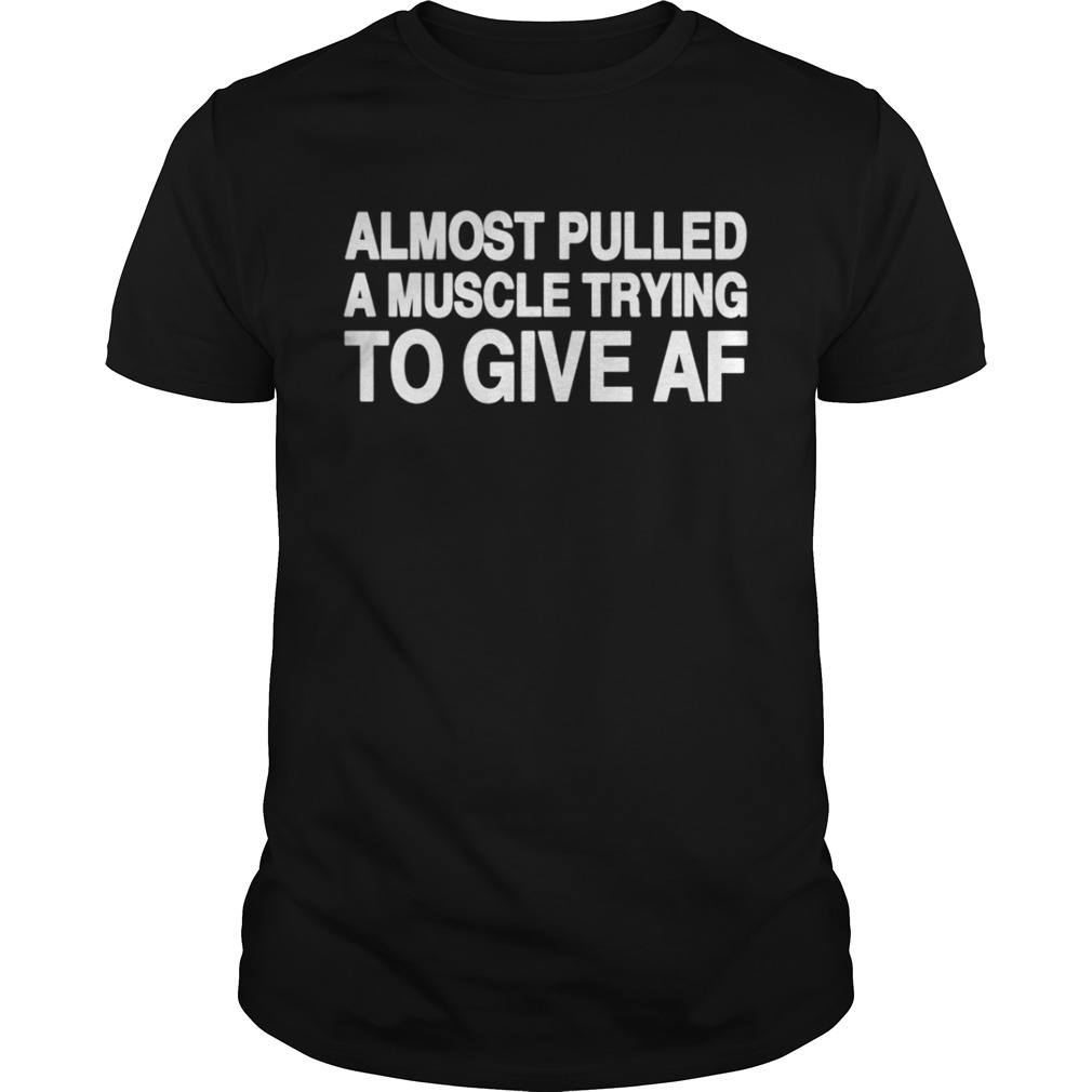 Almost pulled a muscle trying to give AF shirt.