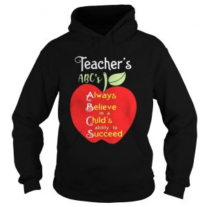 Apple Teacher ABC's Always Believe in a Child's ability to Succeed hoodie