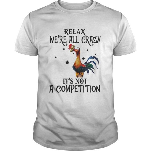 Chicken relax we're all crazy it's not a competition unisex