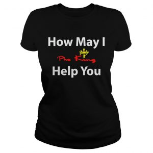 How May I Pho King help you ladies tee