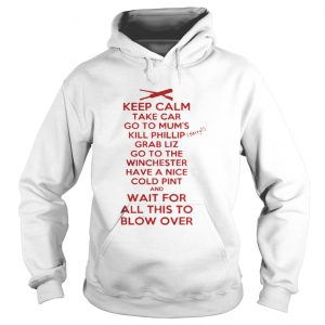 Keep calp take car go to mum's kill phillip grab liz go to the winchester hoodie