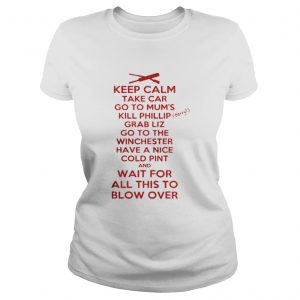 Keep calp take car go to mum's kill phillip grab liz go to the winchester ladies tee
