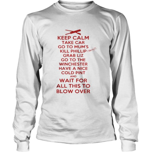 Keep calp take car go to mum's kill phillip grab liz go to the winchester longsleeve tee