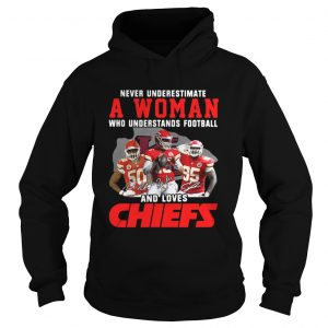 Never Underestimate A Woman Who Understands Football And Loves Chiefs Hoodie
