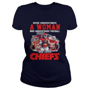 Never Underestimate A Woman Who Understands Football And Loves Chiefs Ladies Tee