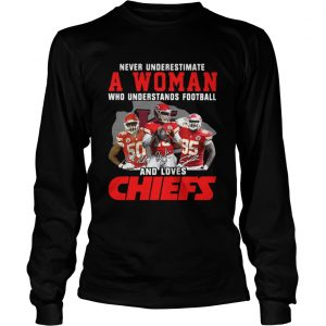 Never Underestimate A Woman Who Understands Football And Loves Chiefs Longsleeve Tee
