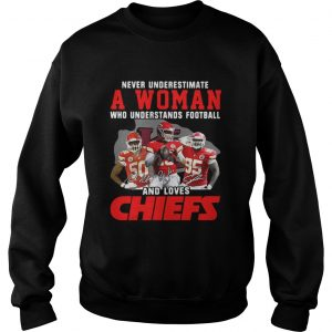 Never Underestimate A Woman Who Understands Football And Loves Chiefs Sweater