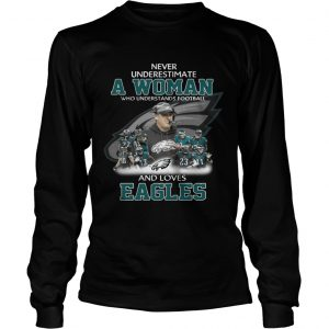 Never Underestimate a Woman Who Understands Football And Loves Eagles Longsleeve Tee
