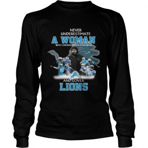 Never Underestimate a Woman Who Understands Football And Loves Lions Longsleeve Tee