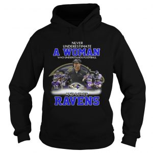 Never Underestimate a Woman Who Understands Football And Loves Ravens Hoodie
