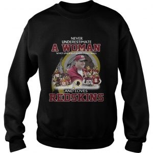Never Underestimate a Woman Who Understands Football And Loves Redskins Sweater
