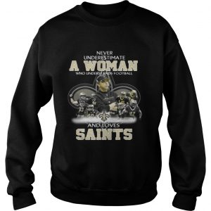 Never Underestimate a Woman Who Understands Football And Loves Saints Sweater