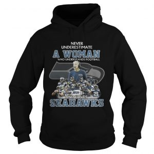 Never Underestimate a Woman Who Understands Football And Loves Seahawks Hoodie