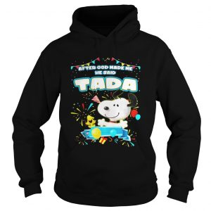 Snoopy After God Made Me He Said Tada Hoodie