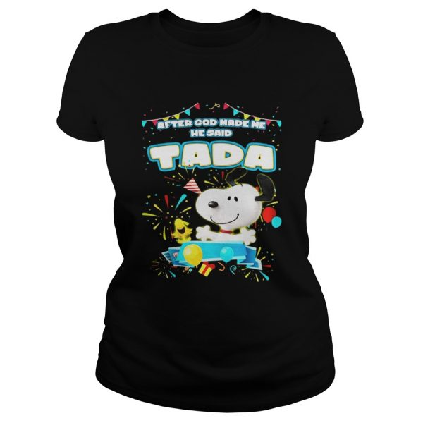 Snoopy After God Made Me He Said Tada Ladies Tee
