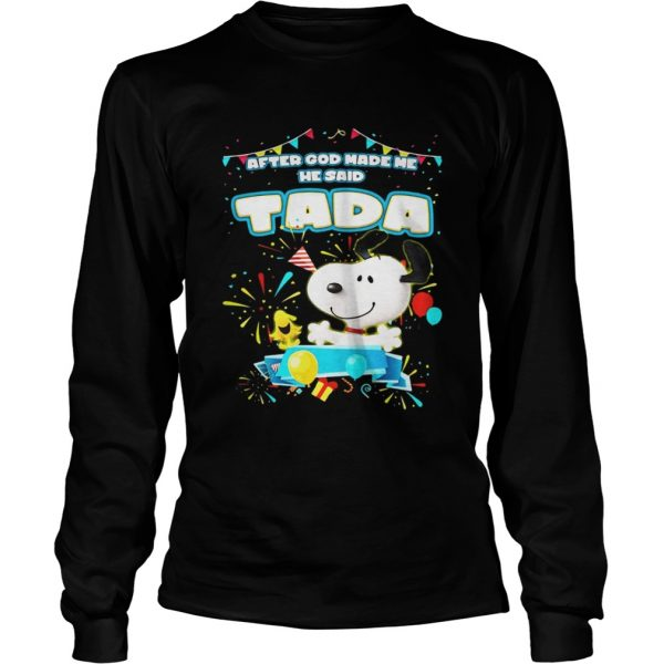 Snoopy After God Made Me He Said Tada Longsleeve Tee