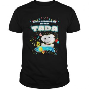 Snoopy After God Made Me He Said Tada Unisex