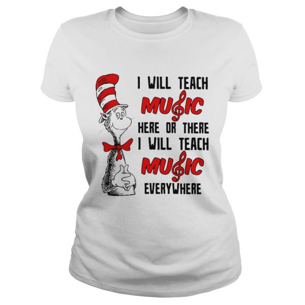 Dr Seuss I will teach music here or there I will teach music everywhere ladies tee