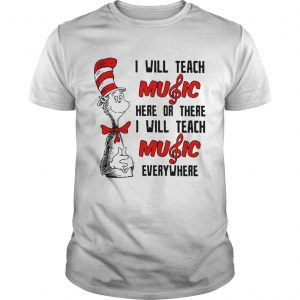 Dr Seuss I will teach music here or there I will teach music everywhere unisex