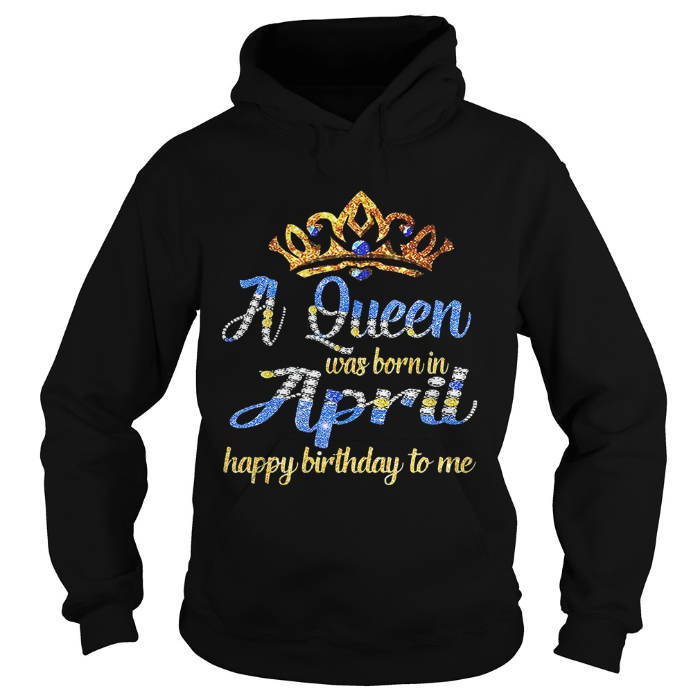 1552398871Diamond A Queen Was Born In April Happy Birthday To Me Hoodie