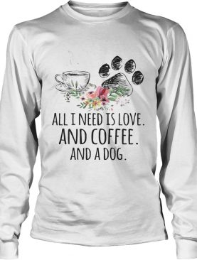 All I Need Is Love And Coffee And A Dog T-Shirt