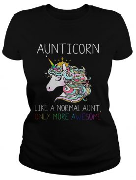 Aunitiacorn like a normal aunt only more awesome shirt