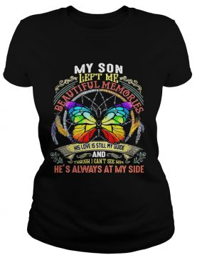 Butterfly my son left me beautiful memories his love is still my guide shirt