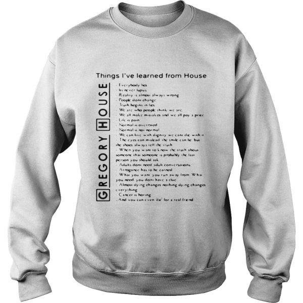 Gregory House things Ive learned from House everybody lies sweatshirt