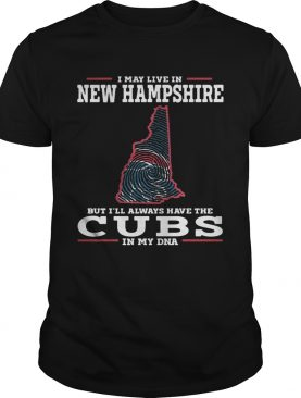 I may live in New Hampshire but I'll always have the Cubs in my DNA shirt