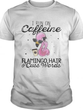 I run on Caffeine Flamingo hair and cuss words shirt