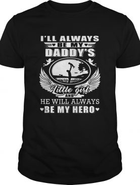 I'll always be my daddy's little girl and he will always be my hero long sleeve and ladies shirt