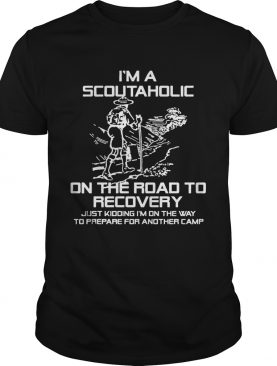 I'm A Scoutaholic On The Road To Recovery shirts
