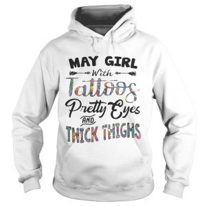 May girl with tattoos pretty eyes and thick thighs hoodie