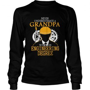 Never underestimate a grandpa with an engineering degree longsleeve tee