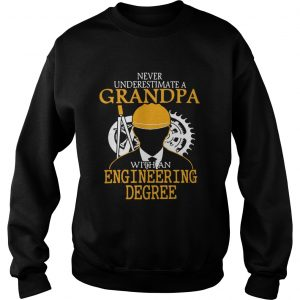 Never underestimate a grandpa with an engineering degree sweatshirt