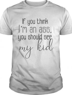 Official If you think I'm an ass you should see my kid shirts