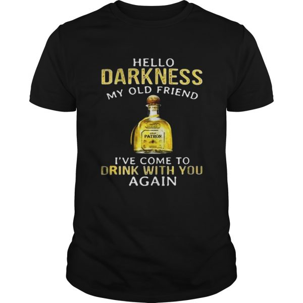 Patron Tequila hello darkness my old friend Ive come to drink with you again unisex