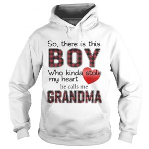 So there is the boy who kinda stole my heart he calls me Grandma hoodie