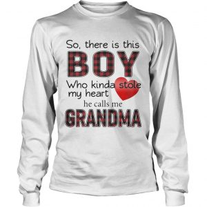 So there is the boy who kinda stole my heart he calls me Grandma longsleeve tee