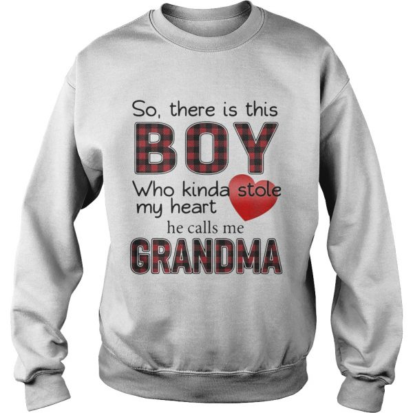So there is the boy who kinda stole my heart he calls me Grandma sweatshirt