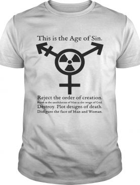 This Is The Age Of Sin Reject the order of creation revel in the Shirt