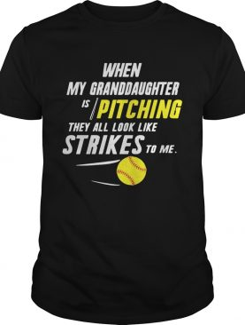When my granddaughter is pitching they all look like strikes to me shirt