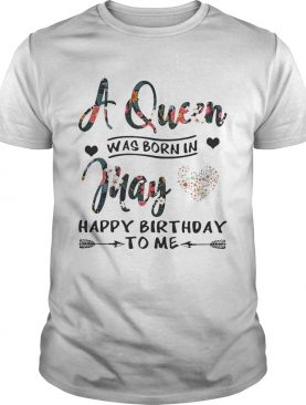 Flower A queen was born in May happy birthday to me shirts