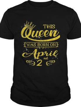 Sparkle Gold This Queen Was Born On April 2nd Birthday Shirts