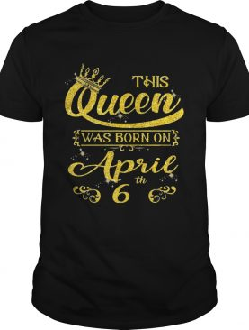 This Queen Was Born On April 6th Birthday T-shirts