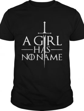 A girl has no name Game of Thrones shirts
