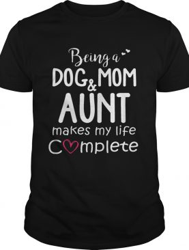 Being A Dog Mom & Aunt Makes My Life Complete 1 T-Shirts