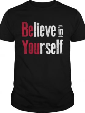 Believe in yourself shirts