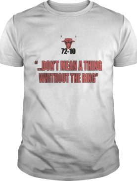 Bulls 72-10 Don't Mean A Thing Without The Ring shirts